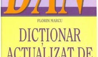 Cartea Dictionar actualizat de neologisme – Florin Marcu (download, pret, reducere)
