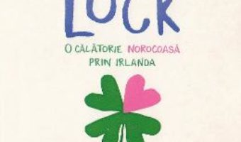 Cartea Love si luck. O calatorie norocoasa prin Irlanda – Jenna Evans Welch (download, pret, reducere)