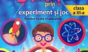 Cartea Stiinte prin experiment si joc – Clasa 3 – Catalina Stanca, Mihaela Ciapa, Doinita Miron (download, pret, reducere)