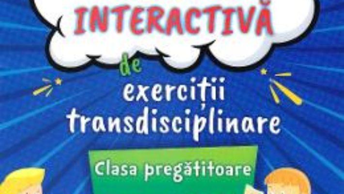 Cartea Culegere interactiva de exercitii transdisciplinare – Clasa pregatitoare – Aurelia Arghirescu, Florica Ancuta, Oana Ramona Arghirescu (download, pret, reducere)
