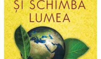 Cartea Schimba-te si schimba lumea – Christoph Andre, Jon Kabat-Zinn, Pierre Rabhi (download, pret, reducere)