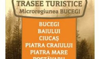 Cartea Trasee turistice. Microregiunea Bucegi (download, pret, reducere)