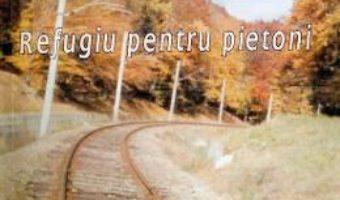 Cartea Refugiu pentru pietoni – Costin Grigoras (download, pret, reducere)
