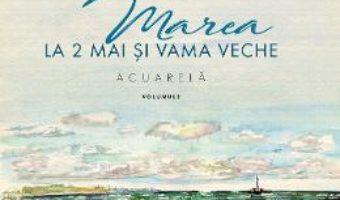 Cartea Marea la 2 Mai si Vama Veche Vol.2 – Aurelia Stoie Marginean (download, pret, reducere)