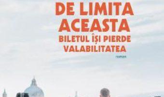 Cartea Dincolo de limita aceasta biletul isi pierde valabilitatea – Romain Gary (download, pret, reducere)