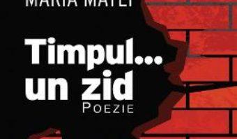 Cartea Timpul… un zid: poezie – Maria Matei (download, pret, reducere)