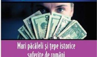 Cartea Istorii secrete Vol.59: Mari pacaleli si tepe istorice suferite de romani – Dan-Silviu Boerescu (download, pret, reducere)