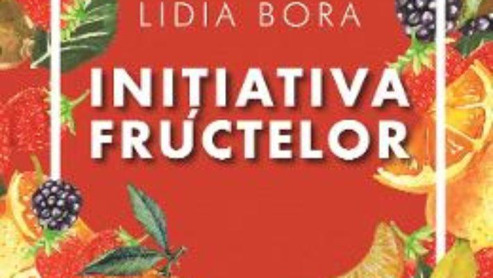 Cartea Initiativa fructelor – Lidia Bora (download, pret, reducere)