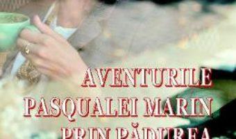 Cartea Aventurile Pasqualei Marin prin Padurea de Impresii – Gabriela Teodora Druchs (download, pret, reducere)
