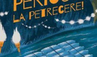 Cartea Pericol la petrecere – Raluca Poenaru (download, pret, reducere)