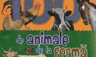 Cartea 100 de animale de la ferma (download, pret, reducere)