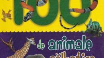 Cartea 100 de animale salbatice (download, pret, reducere)