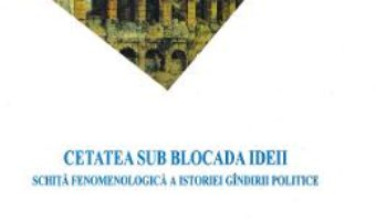 Cartea Cetatea sub blocada ideii – Viorel Cernica (download, pret, reducere)