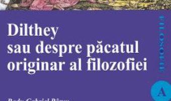 Cartea Dilthey sau despre pacatul originar al filozofiei – Radu Gabriel Parvu (download, pret, reducere)