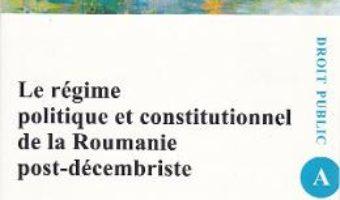 Cartea Le regime politique et constitutionnel de la Roumanie post-decembriste – Genoveva Vrabie (download, pret, reducere)