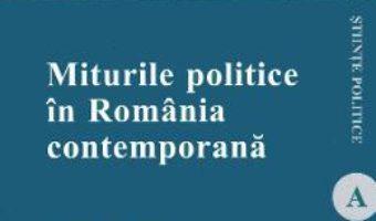Cartea Miturile politice in Romania contemporana – Sergiu Gherghina, Sergiu Miscoiu (download, pret, reducere)
