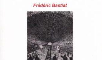 Cartea Statul. Ce se vede si ce nu se vede – Frederic Bastiat (download, pret, reducere)
