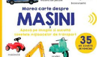 Cartea Bebe invata. Marea carte despre masini. 35 de sunete de vehicule (download, pret, reducere)