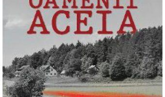 Cartea Oamenii aceia – Adrian I. Anghelescu (download, pret, reducere)