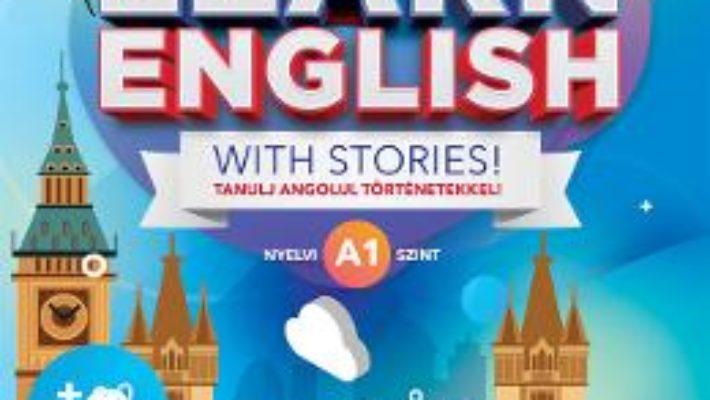 Cartea Learn English with Stories! Tanulj angolul tortenetekkel! Nyelvi A1 szint (download, pret, reducere)
