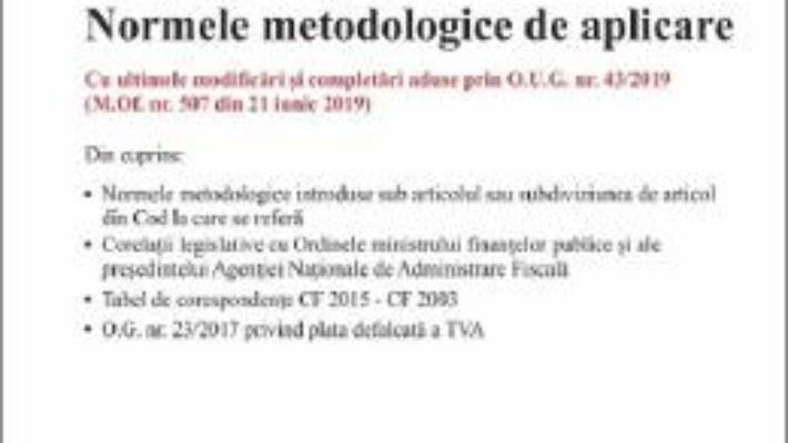 Cartea Noul Cod fiscal si Normele metodologice de aplicare Act. 10.07.2019 (download, pret, reducere)