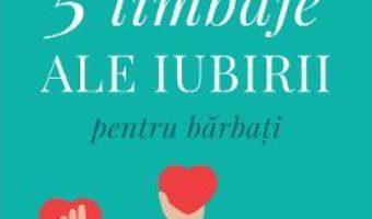 Cartea Cele cinci limbaje ale iubirii pentru barbati – Gary Chapman (download, pret, reducere)