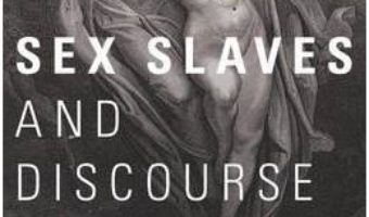 Cartea Sex Slaves and Discourse Masters: The Construction of Trafficking – Jo Doezema (download, pret, reducere)