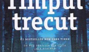 Cartea Timpul trecut – Lee Child (download, pret, reducere)