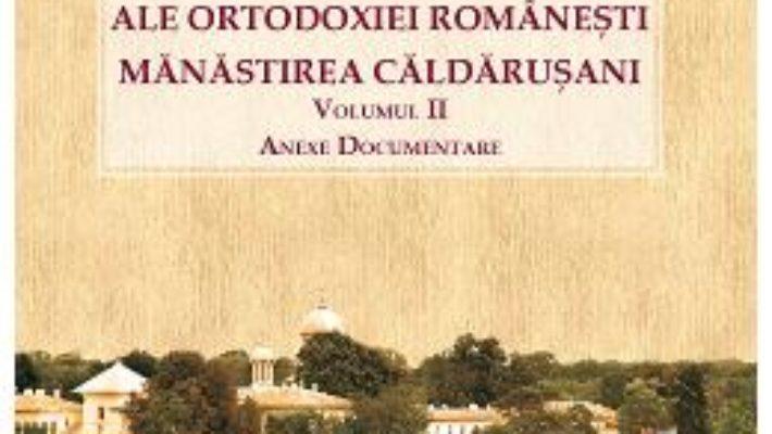 Cartea Valori ale ortodoxiei romanesti. Manastirea Caldarusani Vol.2 – Florin Serbanescu (download, pret, reducere)