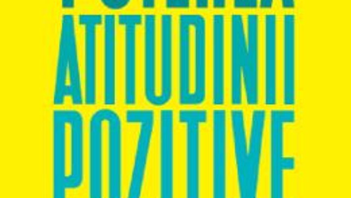 Cartea Puterea atitudinii pozitive – Roger Fritz (download, pret, reducere)