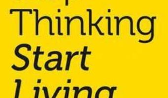 Cartea Stop Thinking, Start Living: Discover Lifelong Happiness – Richard Carlson (download, pret, reducere)