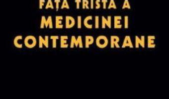 Cartea Fata trista a medicinei contemporane – Prof. univ. dr. Pavel Chirila, Nicoleta Sturzu (download, pret, reducere)