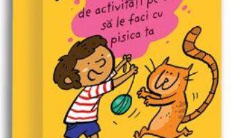 Cartea 52 de activitati pe care sa le faci cu pisica ta – Stephanie Boudaille-Lorin (download, pret, reducere)