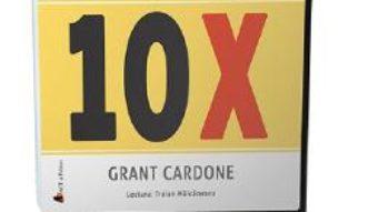 Cartea Audiobook. Regula 10X – Grant Cardone (download, pret, reducere)