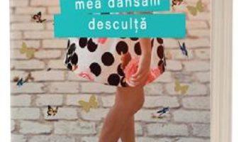 Cartea Si-n mintea mea dansam desculta – Olivia Zeitline (download, pret, reducere)