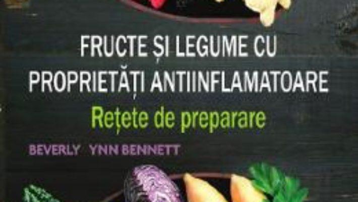 Cartea Fructe si legume cu proprietati antiinflamatoare – Beverly Lynn Bennett (download, pret, reducere)