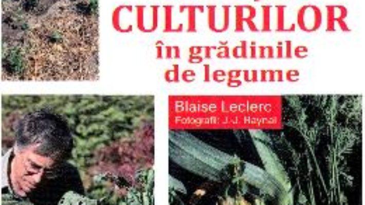 Cartea Rotatia culturilor in gradinile de legume – Blaise Leclerc (download, pret, reducere)