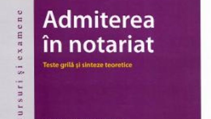Cartea Admiterea in notariat. Teste grila si sinteze teoretice ed.5 – Adina R. Motica, Oana-Elena Buzincu (download, pret, reducere)