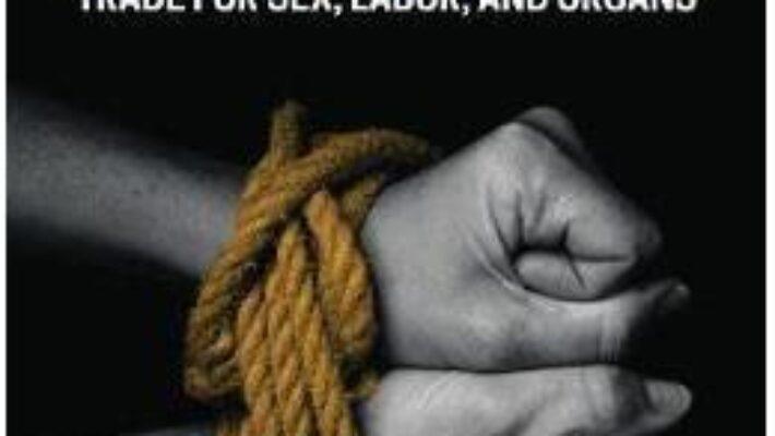 Cartea Human Trafficking: Trade for Sex, Labor, and Organs – Bandana Purkayastha, Farhan Navid Yousaf (download, pret, reducere)