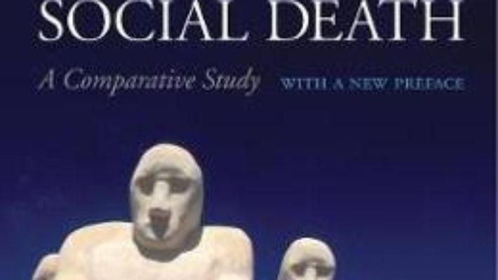Cartea Slavery and Social Death: A Comparative Study, With a New Preface – Orlando Patterson (download, pret, reducere)