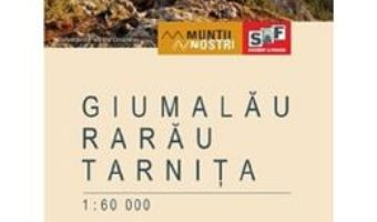 Cartea Muntii Giumalau-Rarau-Tarnita. Harta de drumetie. Muntii nostri (download, pret, reducere)