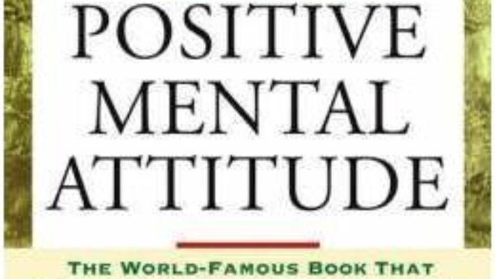 Cartea Success Through a Positive Mental Attitude: Discover the Secret of Making Your Dreams Come True – Napoleon Hill (download, pret, reducere)