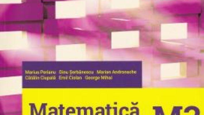 Cartea Matematica M3. Bacalaureat 2019. Filiera tehnologica – Marius Perianu, Dinu Serbanescu (download, pret, reducere)