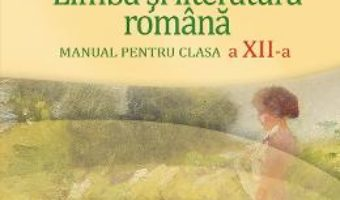 Cartea Limba si literatura romana – Clasa 12 – Manual – Florin Ionita, Adrian Costache (download, pret, reducere)