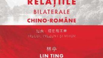 Cartea Relatiile bilaterale chino-romane – Lin Ting, Constatntin Lupeanu (download, pret, reducere)