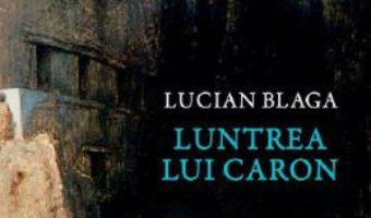 Cartea Luntrea lui Caron – Lucian Blaga (download, pret, reducere)