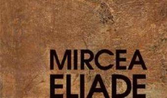 Cartea Nostalgia originilor – Mircea Eliade (download, pret, reducere)