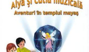 Cartea Alya si cutia muzicala – Alina Ghimis (download, pret, reducere)