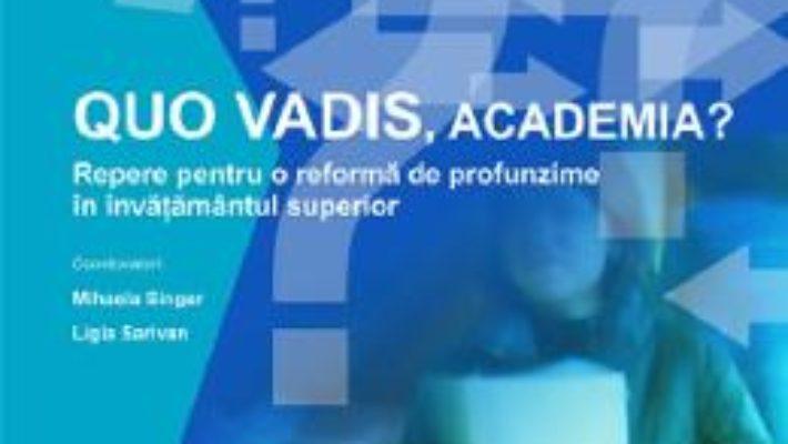 Cartea Quo vadis, academia? – Mihaela Singer, Ligia Sarivan (download, pret, reducere)