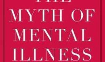 Cartea The Myth of Mental Illness: Foundations of a Theory of Personal Conduct – Thomas S. Szasz (download, pret, reducere)